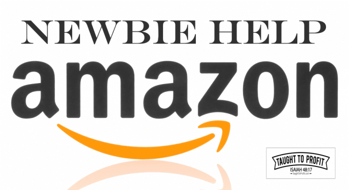 Amazon Newbie Help - TaughtToProfit.com