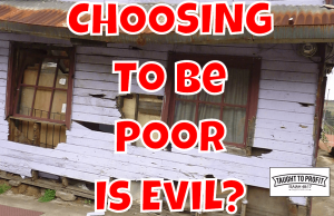 The Evil Of Selfishly Choosing To Be Poor - Helping Self Only Or Helping Others As Well?