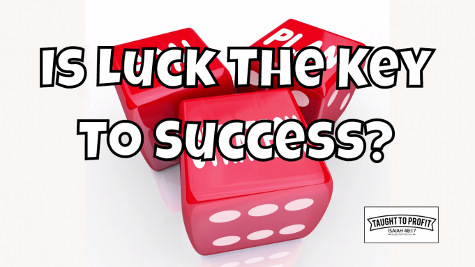 Is Luck The Key To Your Success?