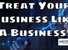 Treat Your Business Like A Business - Failure To Do This Ruins Many New Entrepreneurs Chances Of Success