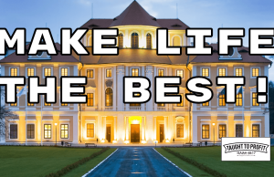 Make Life The Grandest, Biggest, And Best It Could Possibly Be! Why Settle For The Bare Minimum?!