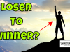 How To Go From A Loser To A Winner - Do Not Let Life, Doubt, Or Other People Hold You Back!