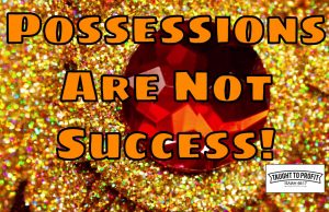 Possessions Are An External Benefit Of Success, But They Are Not Success Itself - You Are Not Measured By Accumulation Of Things