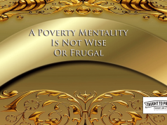 A Poverty Mentality Is Not Frugal Or Wise - It Exchanges Value And Time For Savings And Lack