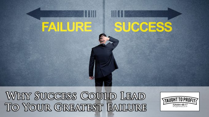 Why Success Could Lead To Your Greatest Failure