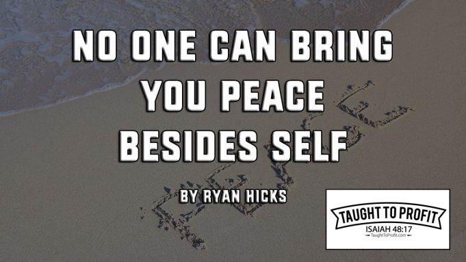 No One Can Bring You Peace Besides Self, Not Even God!