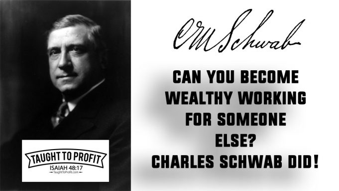 Can You Become Wealthy Working For Someone Else? Yes, Charles Schwab Did, And So Can You!