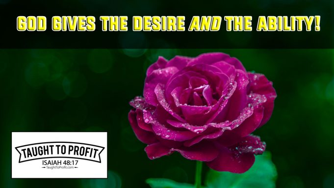 God Gives Both The Desire And The Ability To Fulfill That Desire