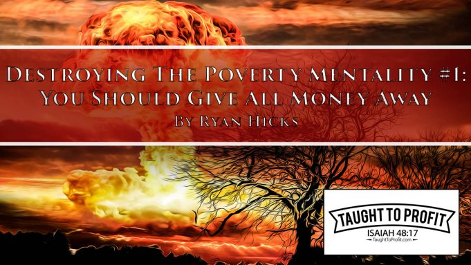 Destroying The Poverty Mentality Series #1 - If You Don't Love Money, Then You Must Give It All Away!