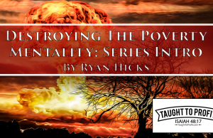 Destroying The Poverty Mentality - Series Introduction By Ryan Hicks (TaughtToProfit)