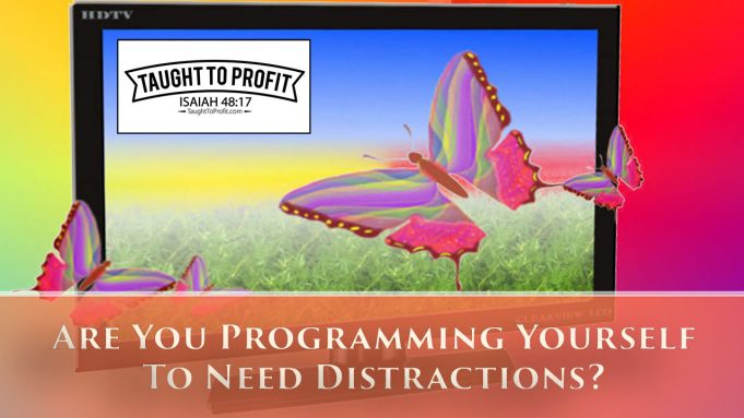 Are You Programming Yourself To Need Distractions From Life And Work? Work And Life Are Too Boring?
