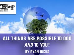All Things Are Possible To God AND To You!