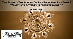 The Lord Is The Maker Of The Rich And The Poor? Wealth Or Poverty Is Predetermined?