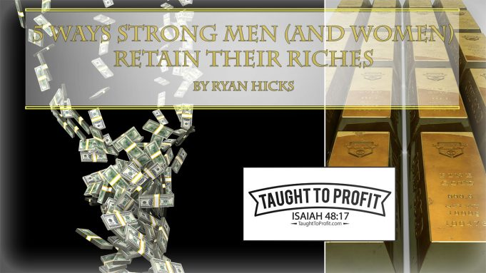 5 Ways Strong Men (And Women) Retain Riches!