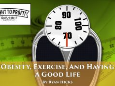 Obesity, Exercise, And Having A Good, Healthy Life! Live The Abundant Life Now!