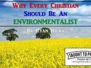 Why Every Christian Should Be An Environmentalist
