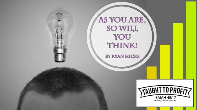 As You Are, So Will You Think!
