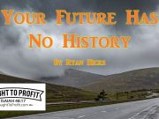 Your Future Has No History - Forget Those Things That Are Behind, Good or Bad!