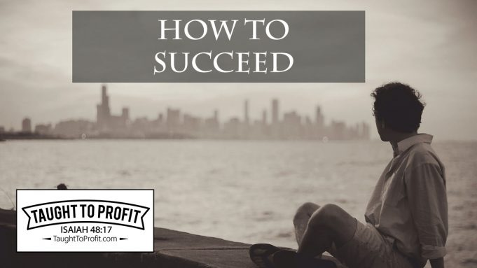 How To Succeed - Be A Man Or Woman Of Character And Substance