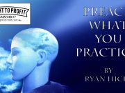 Practice What You Preach? No, Preach What You Practice! By Ryan Hicks TaughtToProfit