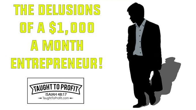 The Delusions Of A $1,000 A Month Entrepreneur
