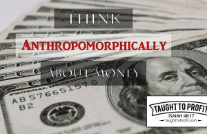 Think Anthropomorphically About Money!