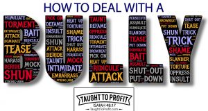How To Deal With A Bully - Biblical Solutions To Solving The Bully Problem In School, Work, And Life!