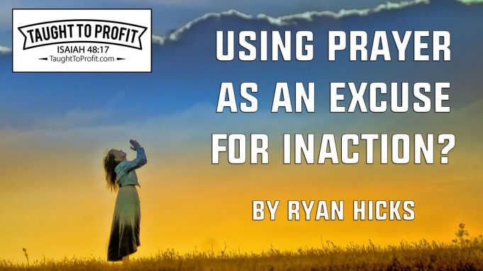 Using Prayer As An Excuse For Inaction?