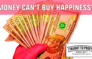 Money Cannot Buy Happiness, And Happiness Cannot Buy Money!