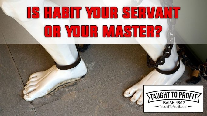 Is Habit Your Servant Or Master? By Orison Swett Marden