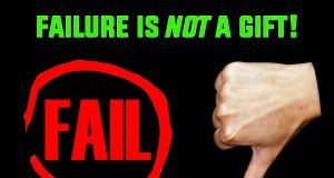 Failure Is Not A Gift, It Is A Curse!