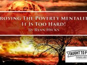 Destroying The Poverty Mentality Series #4 - It Is Too Hard!