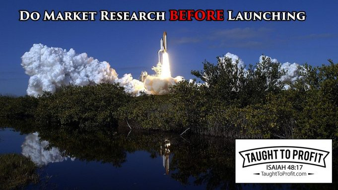 Do Market Research BEFORE Launching A Product Or Service!