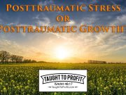 Posttraumatic Stress or Posttraumatic Growth? Mindset Changes Whether You Grow From Adversity Or Become Disordered?