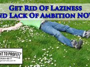 Get Rid Of Laziness And Lack Of Ambition NOW!