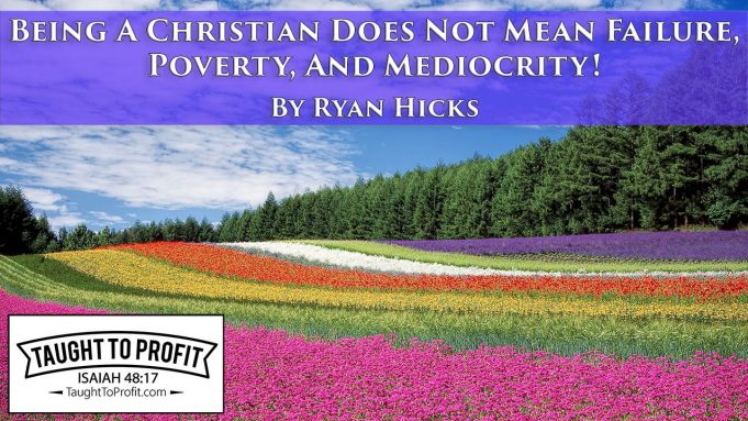 Being A Christian Does Not Mean Failure, Poverty, And Mediocrity!