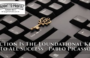 Action Is The Foundational Key To All Success - Pablo Picasso