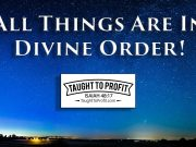 All Things Are In Divine Order!