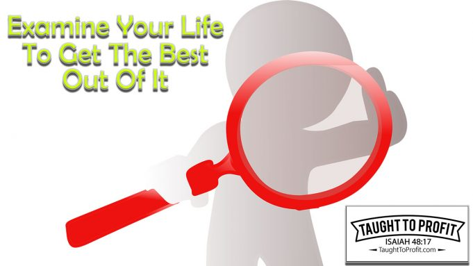 Examine Your Life To Get The Best Out Of It