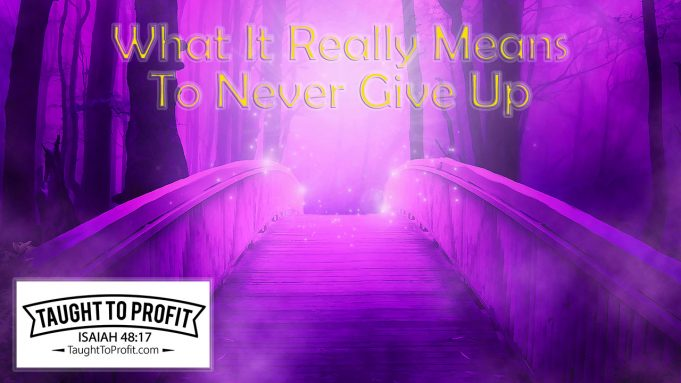What It Really Means To Never Give Up!