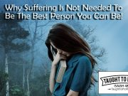Why Suffering Is Not Needed To Be The Best Person You Can Be!
