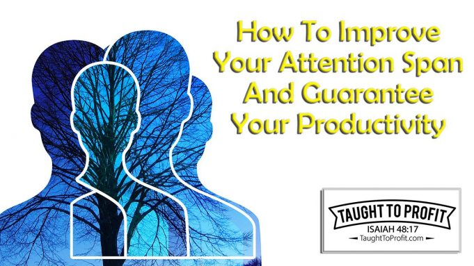 How To Improve Your Attention Span And Guarantee Your Productivity