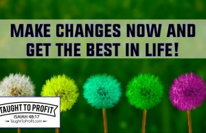 Make Changes Now And Get The Best In Life!