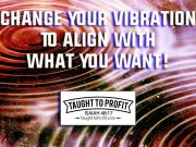 Change Your Vibration - Start Expecting And Getting The Best In Life!