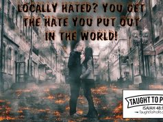 Locally Hated? You Get The Hate You Put Out In The World!