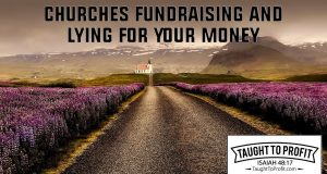 Churches Fundraising And Lying For Your Money