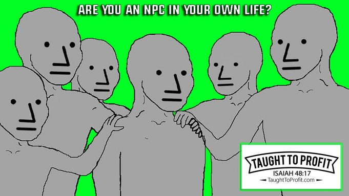 Are You An NPC In Your Own Life? What Is An NPC And How Not To Be One!