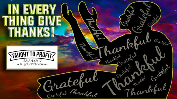 In Every Thing Give Thanks - Positive Thinking And Gratitude Is God's Will For You!