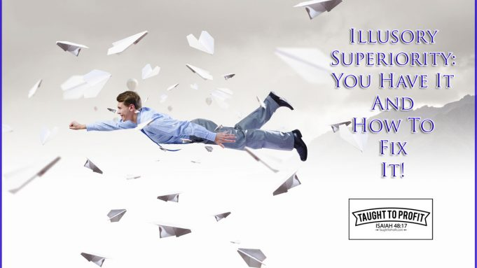 Illusory Superiority Complex - You Have It And You Need To Fix It!