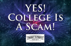 Yes! College Is A Scam!